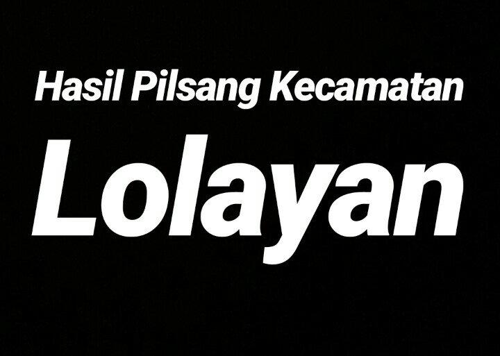 Hasil Lengkap Pilsang Kecamatan Lolayan
