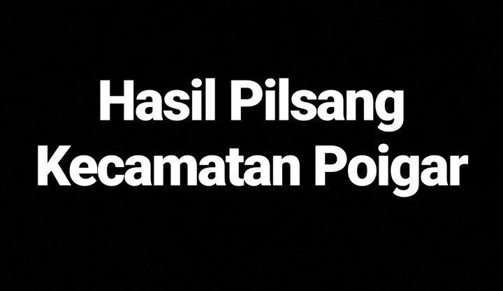 Hasil Lengkap Pilsang Kecamatan Poigar